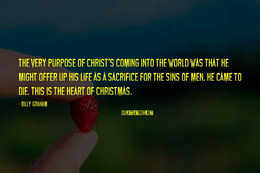 Christmas Not Xmas Sayings By Billy Graham: The very purpose of Christ's coming into the world was that He might offer up