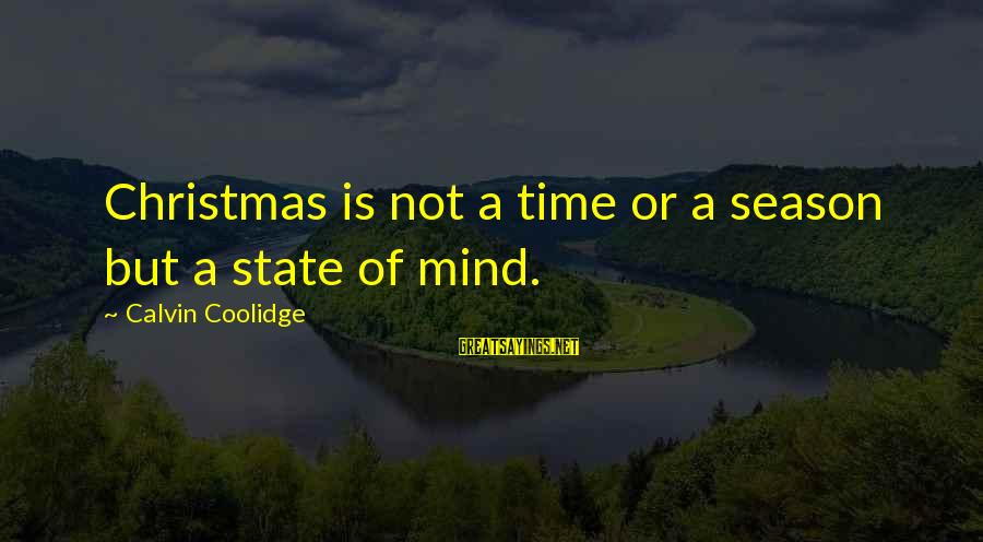 Christmas Not Xmas Sayings By Calvin Coolidge: Christmas is not a time or a season but a state of mind.