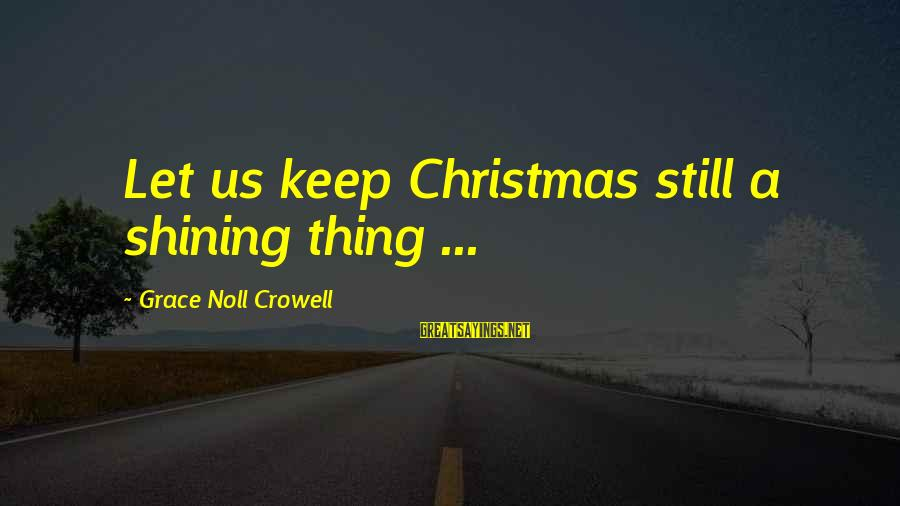 Christmas Not Xmas Sayings By Grace Noll Crowell: Let us keep Christmas still a shining thing ...