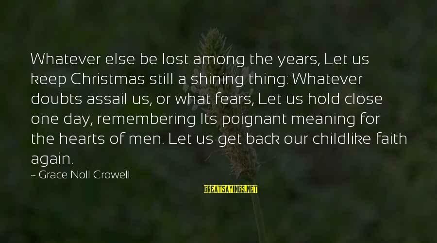 Christmas Not Xmas Sayings By Grace Noll Crowell: Whatever else be lost among the years, Let us keep Christmas still a shining thing: