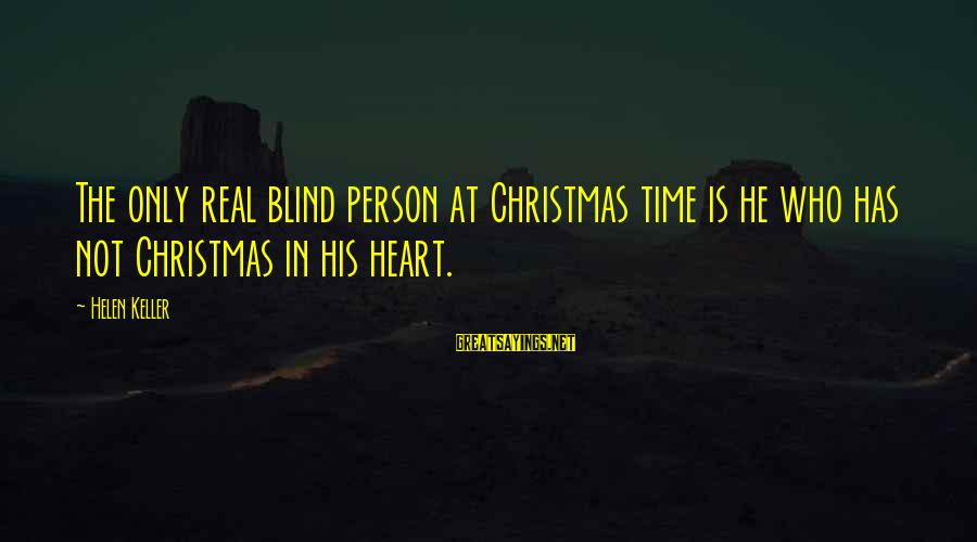 Christmas Not Xmas Sayings By Helen Keller: The only real blind person at Christmas time is he who has not Christmas in