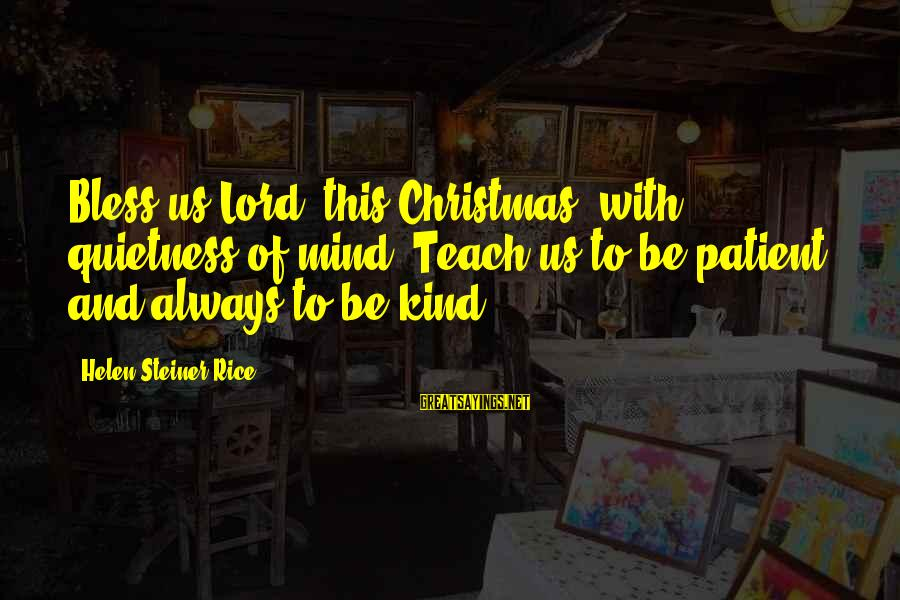 Christmas Not Xmas Sayings By Helen Steiner Rice: Bless us Lord, this Christmas, with quietness of mind; Teach us to be patient and