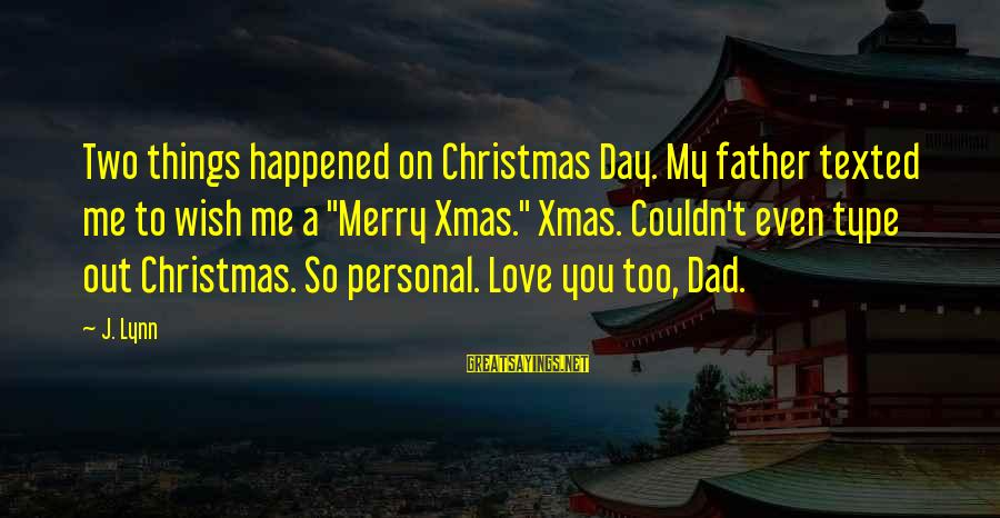 """Christmas Not Xmas Sayings By J. Lynn: Two things happened on Christmas Day. My father texted me to wish me a """"Merry"""