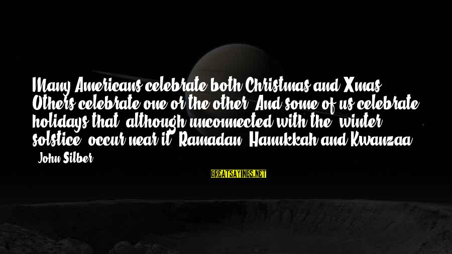 Christmas Not Xmas Sayings By John Silber: Many Americans celebrate both Christmas and Xmas. Others celebrate one or the other. And some