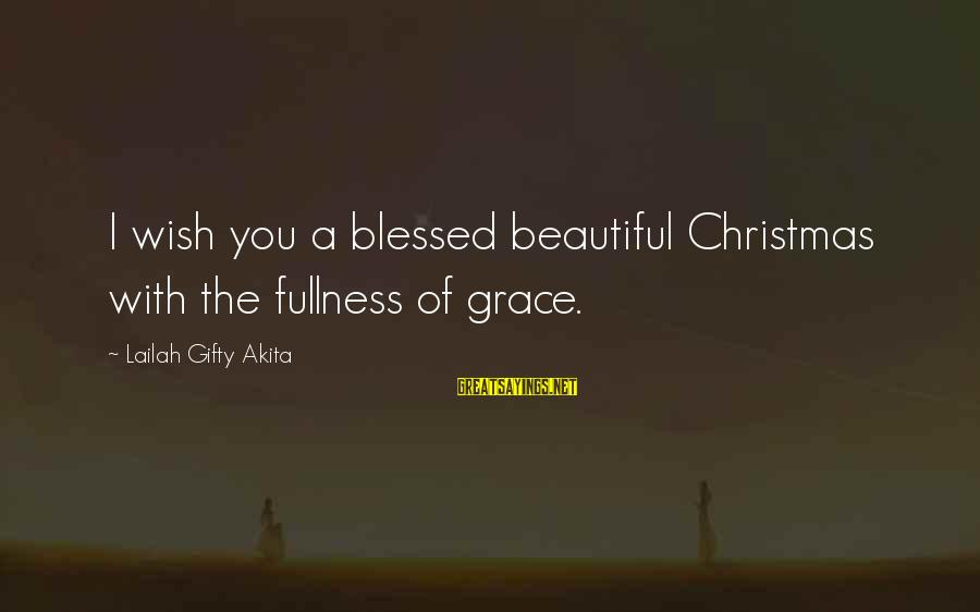 Christmas Not Xmas Sayings By Lailah Gifty Akita: I wish you a blessed beautiful Christmas with the fullness of grace.