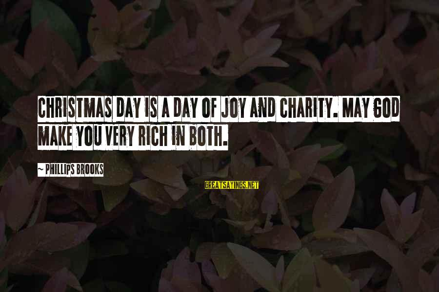 Christmas Not Xmas Sayings By Phillips Brooks: Christmas day is a day of joy and charity. May God make you very rich