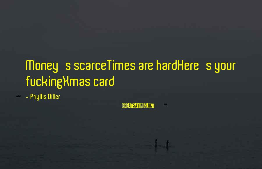 Christmas Not Xmas Sayings By Phyllis Diller: Money's scarceTimes are hardHere's your fuckingXmas card