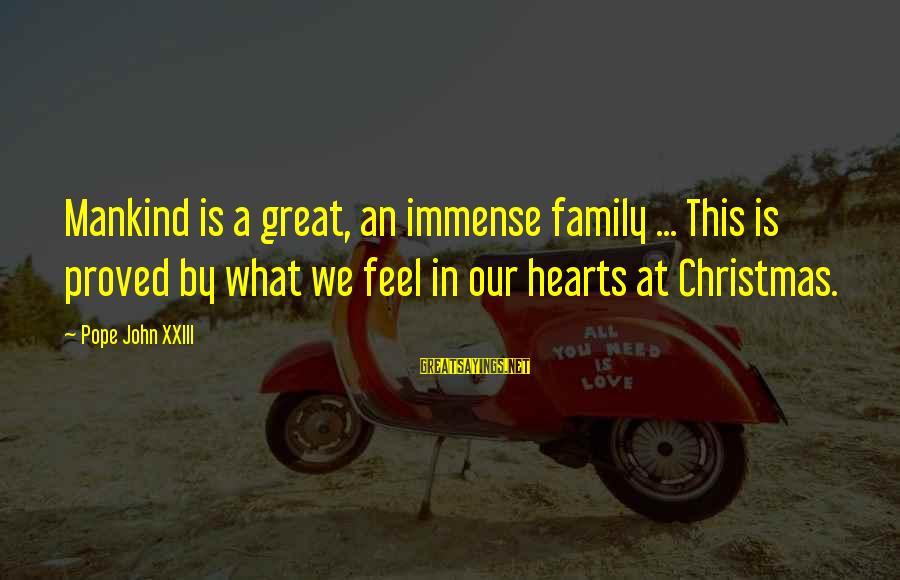 Christmas Not Xmas Sayings By Pope John XXIII: Mankind is a great, an immense family ... This is proved by what we feel