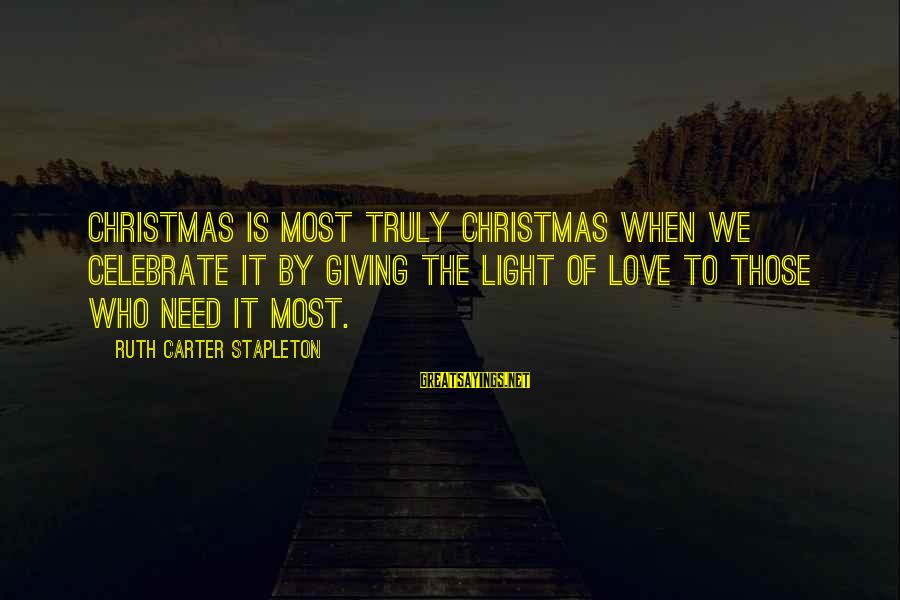 Christmas Not Xmas Sayings By Ruth Carter Stapleton: Christmas is most truly Christmas when we celebrate it by giving the light of love