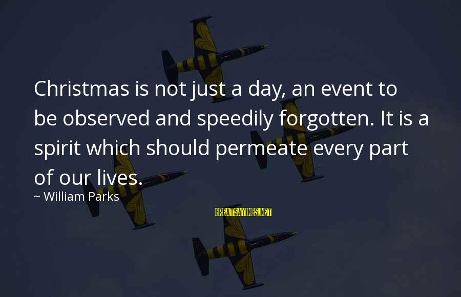 Christmas Not Xmas Sayings By William Parks: Christmas is not just a day, an event to be observed and speedily forgotten. It