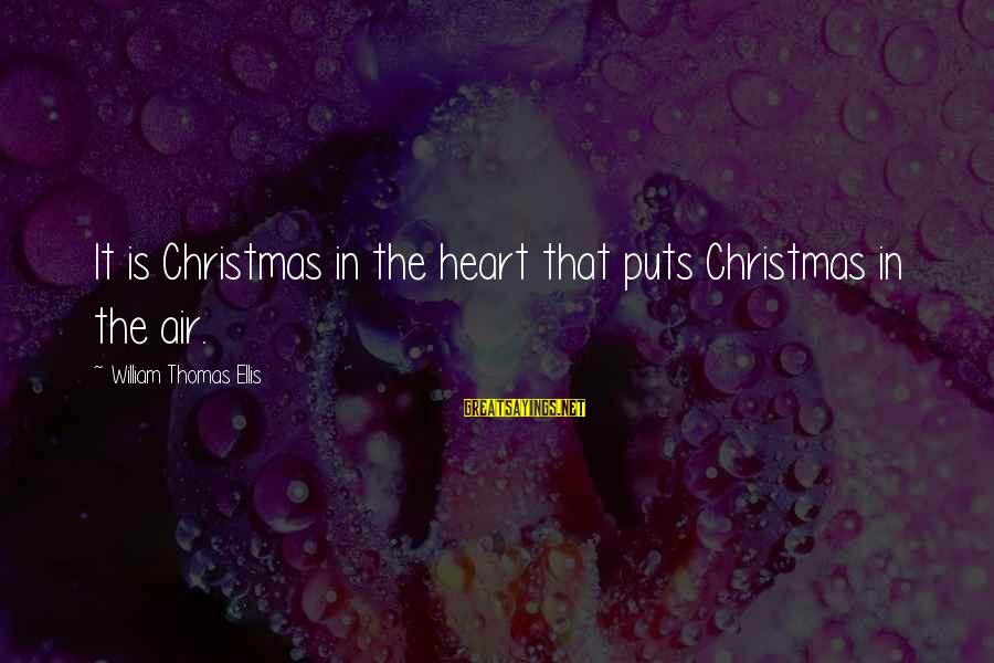 Christmas Not Xmas Sayings By William Thomas Ellis: It is Christmas in the heart that puts Christmas in the air.