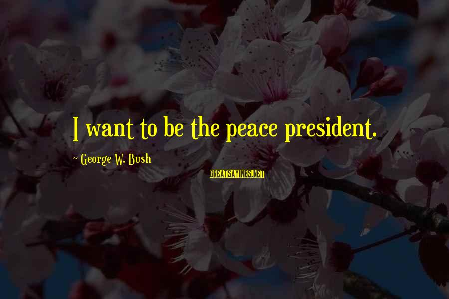 Christmas Pencil Sayings By George W. Bush: I want to be the peace president.