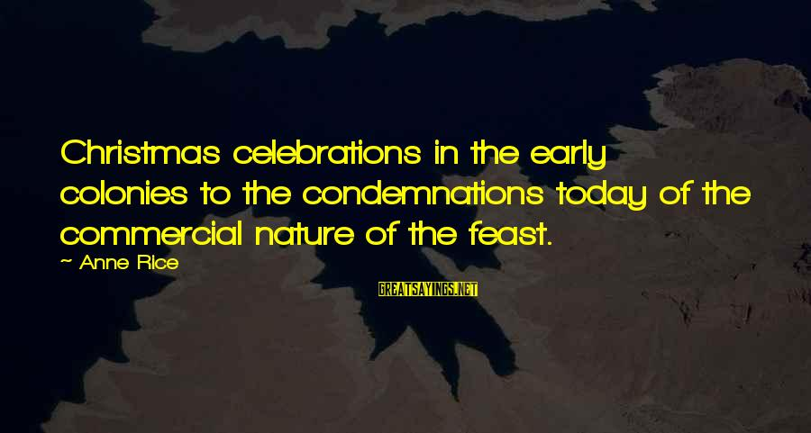 Christmas Too Early Sayings By Anne Rice: Christmas celebrations in the early colonies to the condemnations today of the commercial nature of