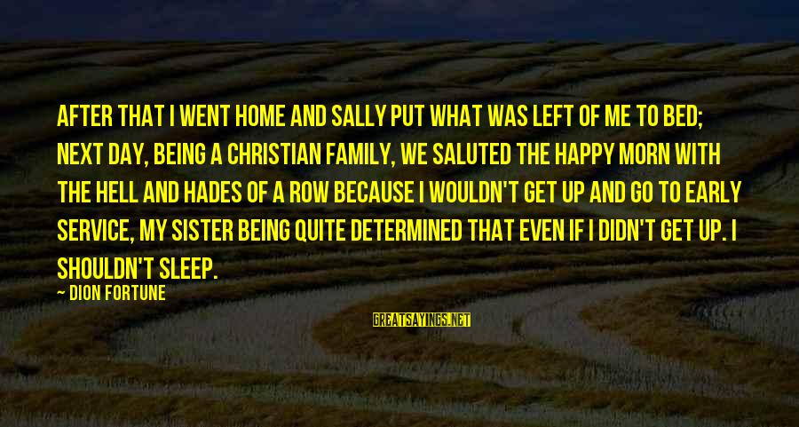 Christmas Too Early Sayings By Dion Fortune: After that I went home and Sally put what was left of me to bed;