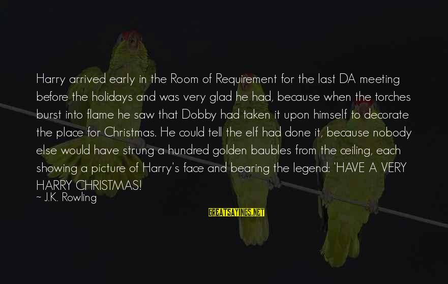 Christmas Too Early Sayings By J.K. Rowling: Harry arrived early in the Room of Requirement for the last DA meeting before the