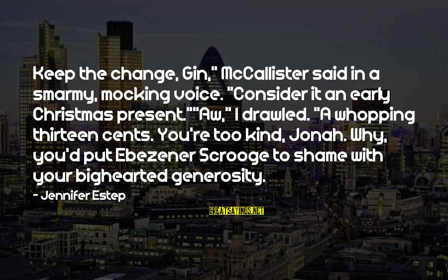 """Christmas Too Early Sayings By Jennifer Estep: Keep the change, Gin,"""" McCallister said in a smarmy, mocking voice. """"Consider it an early"""