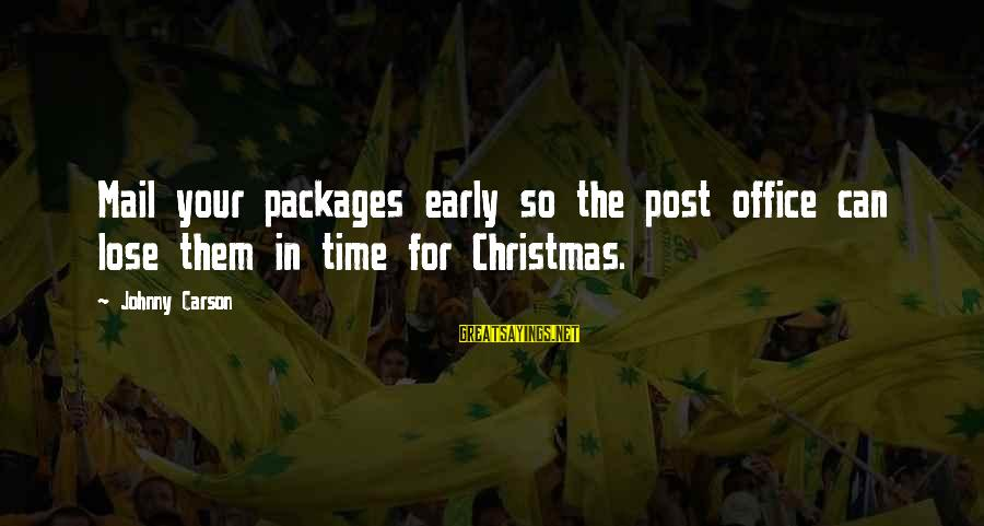Christmas Too Early Sayings By Johnny Carson: Mail your packages early so the post office can lose them in time for Christmas.