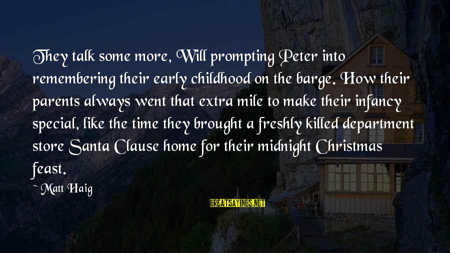 Christmas Too Early Sayings By Matt Haig: They talk some more, Will prompting Peter into remembering their early childhood on the barge.