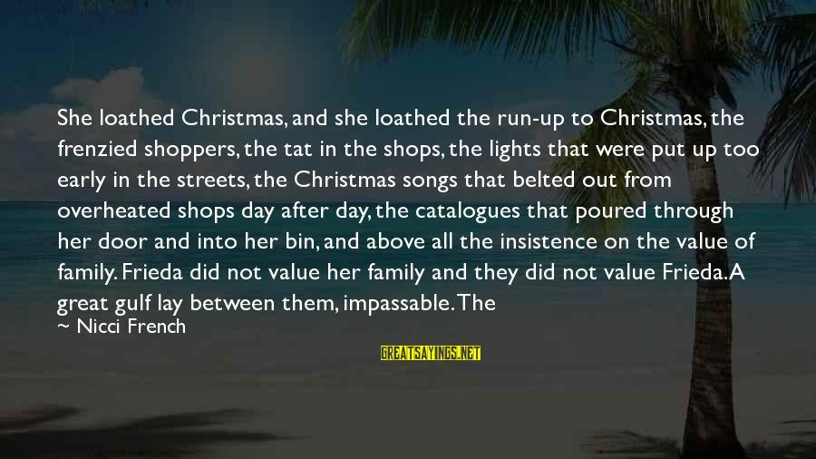 Christmas Too Early Sayings By Nicci French: She loathed Christmas, and she loathed the run-up to Christmas, the frenzied shoppers, the tat