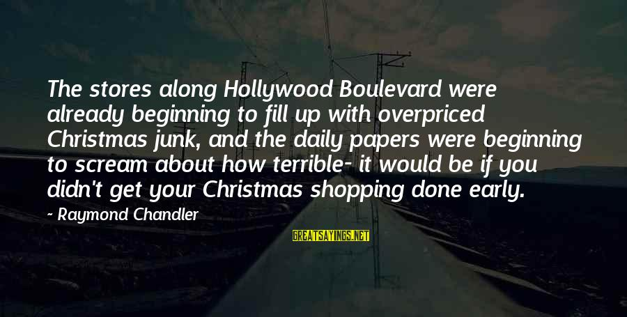 Christmas Too Early Sayings By Raymond Chandler: The stores along Hollywood Boulevard were already beginning to fill up with overpriced Christmas junk,
