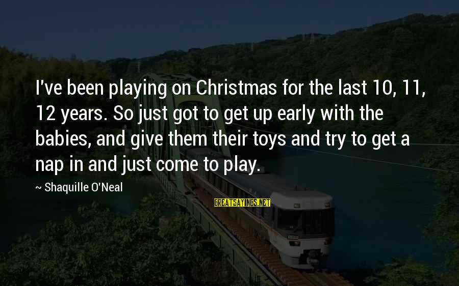 Christmas Too Early Sayings By Shaquille O'Neal: I've been playing on Christmas for the last 10, 11, 12 years. So just got