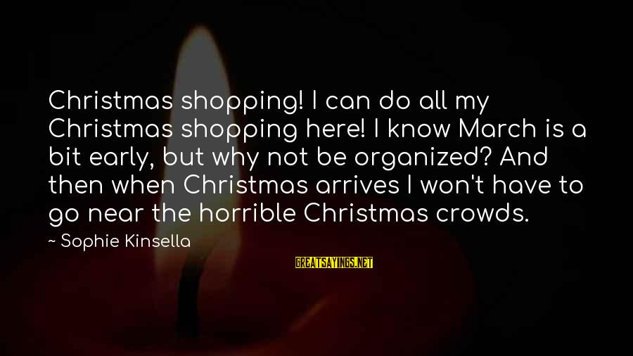 Christmas Too Early Sayings By Sophie Kinsella: Christmas shopping! I can do all my Christmas shopping here! I know March is a