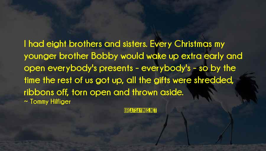 Christmas Too Early Sayings By Tommy Hilfiger: I had eight brothers and sisters. Every Christmas my younger brother Bobby would wake up