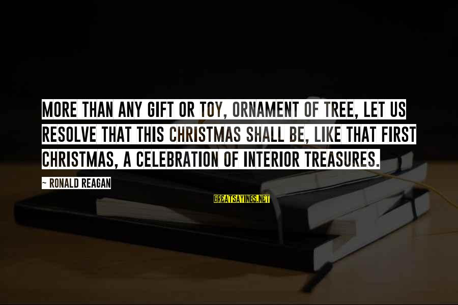 Christmas Tree Ornament Sayings By Ronald Reagan: More than any gift or toy, ornament of tree, let us resolve that this Christmas