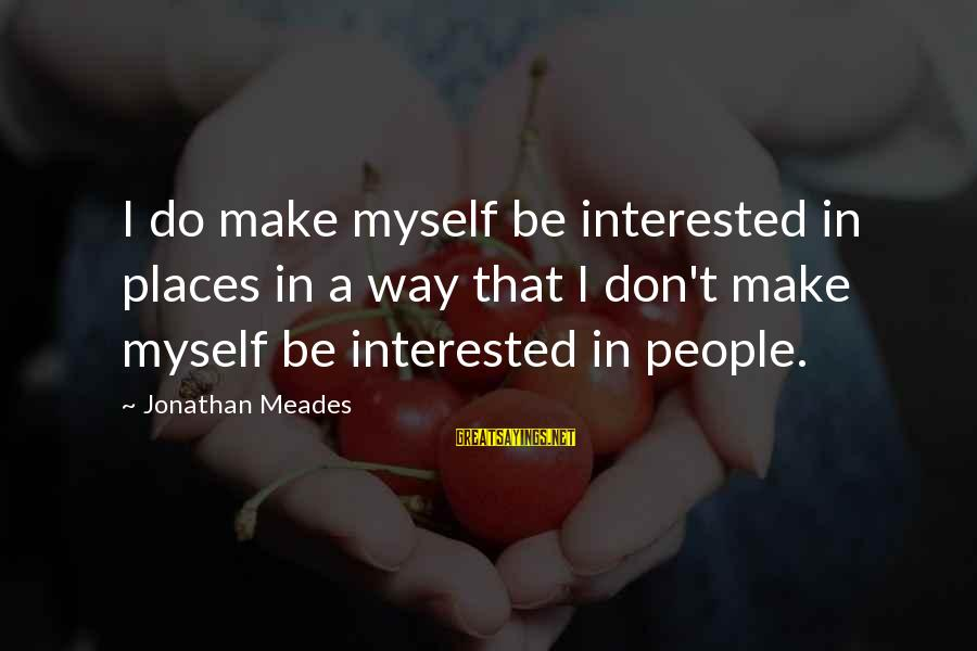 Christmas Wish Sayings And Sayings By Jonathan Meades: I do make myself be interested in places in a way that I don't make
