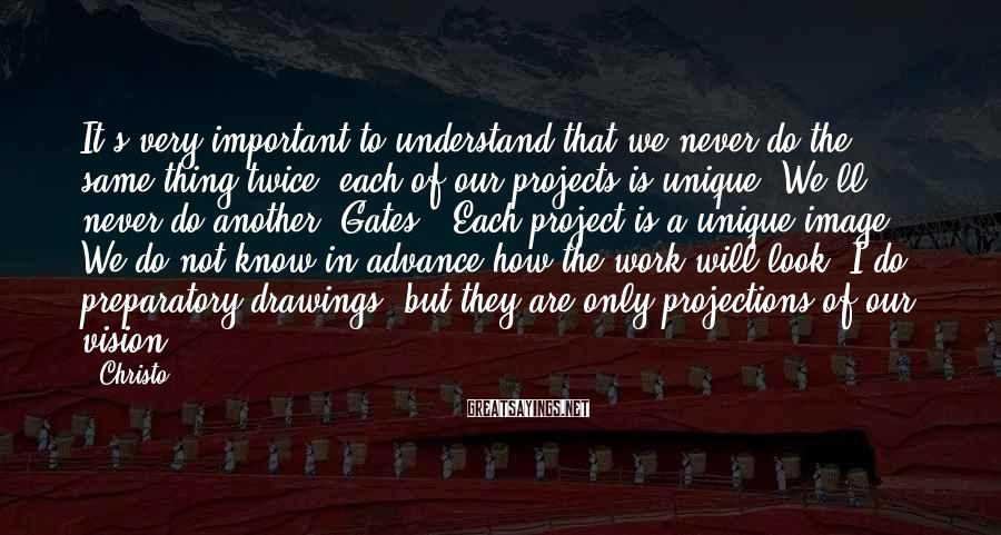 Christo Sayings: It's very important to understand that we never do the same thing twice; each of