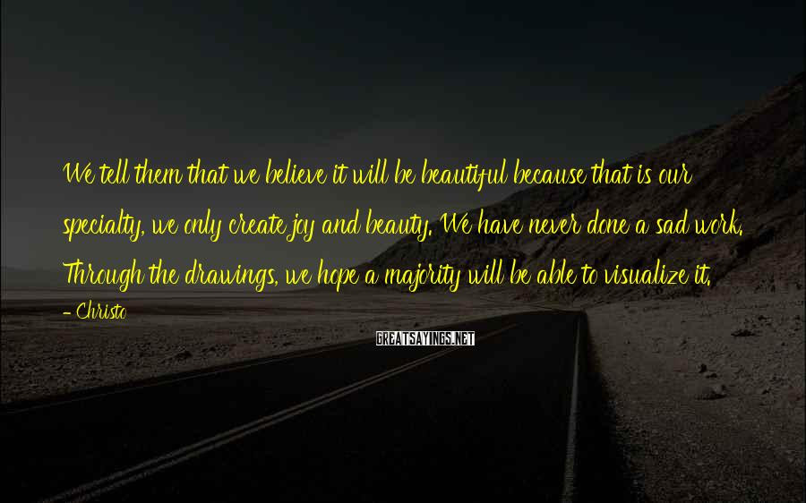 Christo Sayings: We tell them that we believe it will be beautiful because that is our specialty,