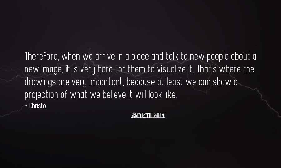 Christo Sayings: Therefore, when we arrive in a place and talk to new people about a new