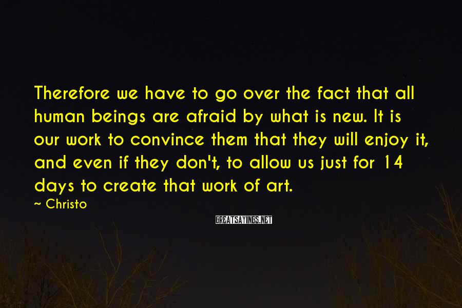 Christo Sayings: Therefore we have to go over the fact that all human beings are afraid by