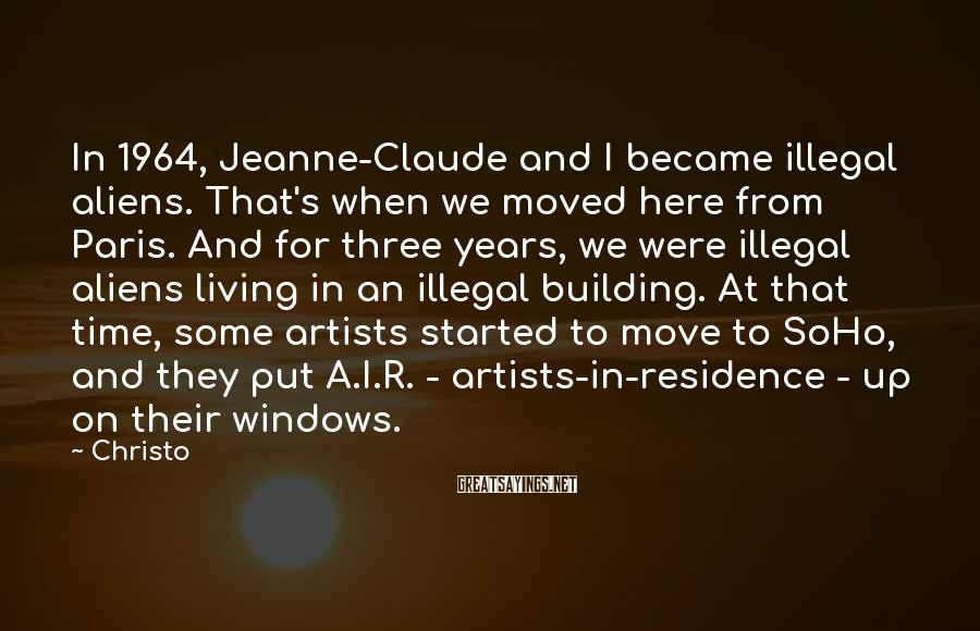 Christo Sayings: In 1964, Jeanne-Claude and I became illegal aliens. That's when we moved here from Paris.