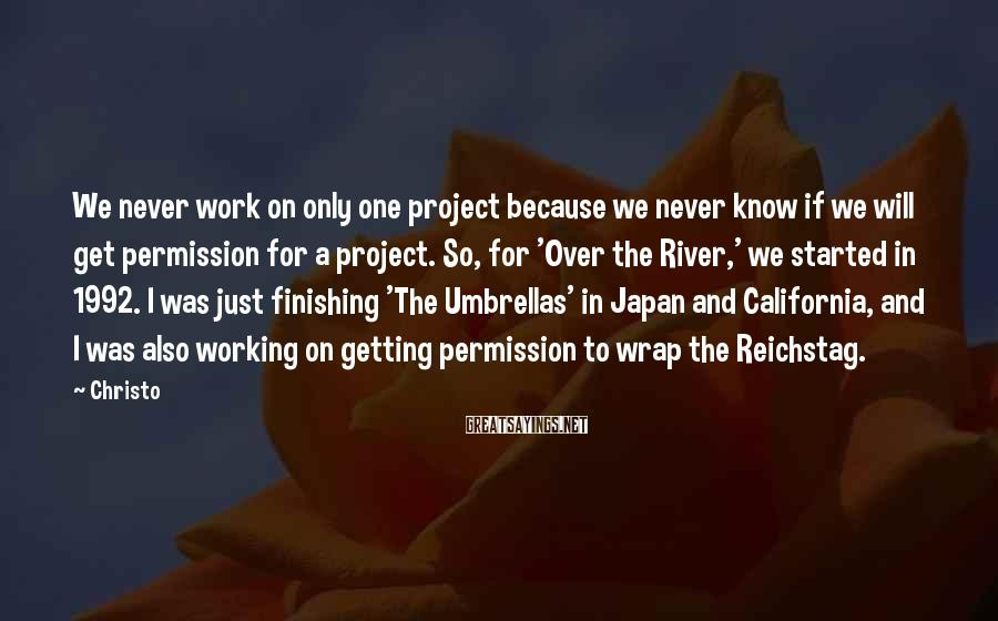 Christo Sayings: We never work on only one project because we never know if we will get