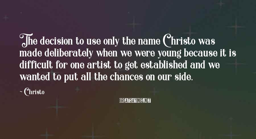 Christo Sayings: The decision to use only the name Christo was made deliberately when we were young