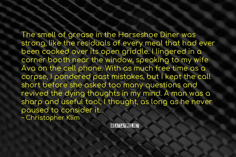 Christopher Klim Sayings: The smell of grease in the Horseshoe Diner was strong, like the residuals of every