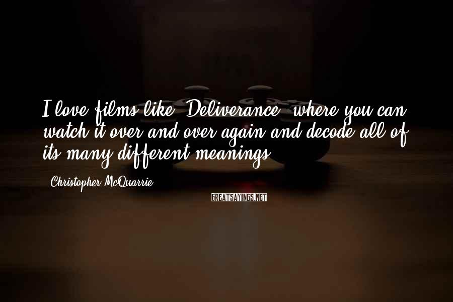 Christopher McQuarrie Sayings: I love films like 'Deliverance' where you can watch it over and over again and
