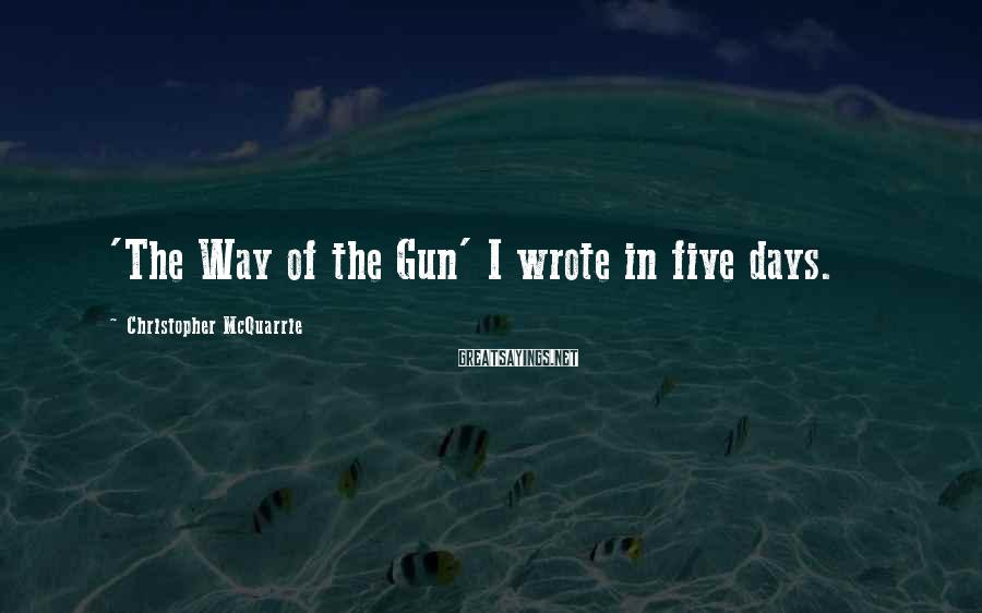 Christopher McQuarrie Sayings: 'The Way of the Gun' I wrote in five days.