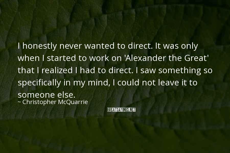 Christopher McQuarrie Sayings: I honestly never wanted to direct. It was only when I started to work on