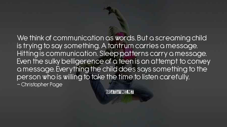 Christopher Page Sayings: We think of communication as words. But a screaming child is trying to say something.
