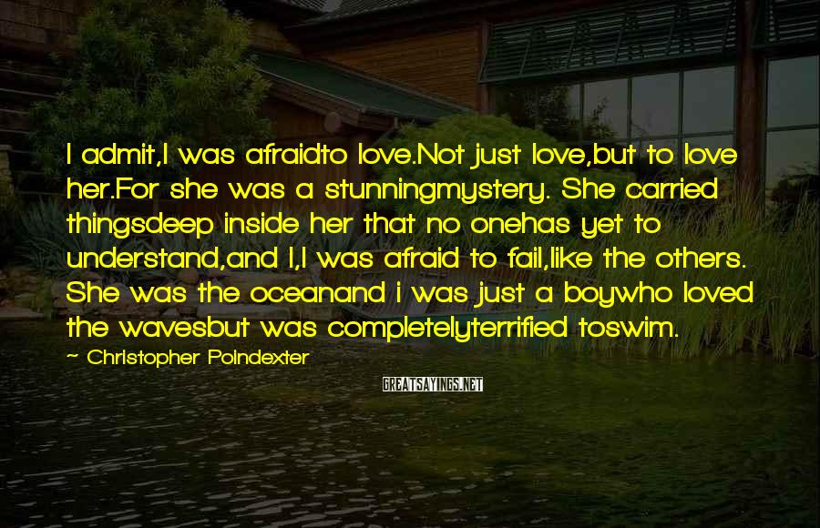 Christopher Poindexter Sayings: I admit,I was afraidto love.Not just love,but to love her.For she was a stunningmystery. She