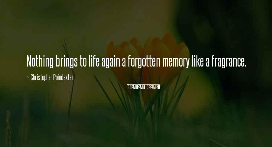 Christopher Poindexter Sayings: Nothing brings to life again a forgotten memory like a fragrance.