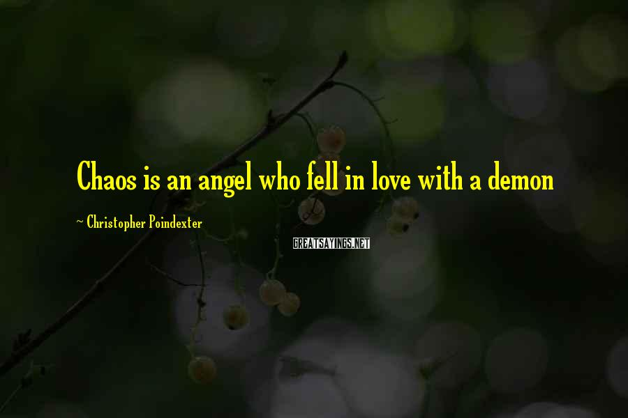 Christopher Poindexter Sayings: Chaos is an angel who fell in love with a demon