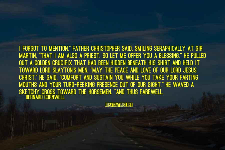 """Christopher Priest Sayings By Bernard Cornwell: I forgot to mention,"""" Father Christopher said, smiling seraphically at Sir Martin, """"that I am"""