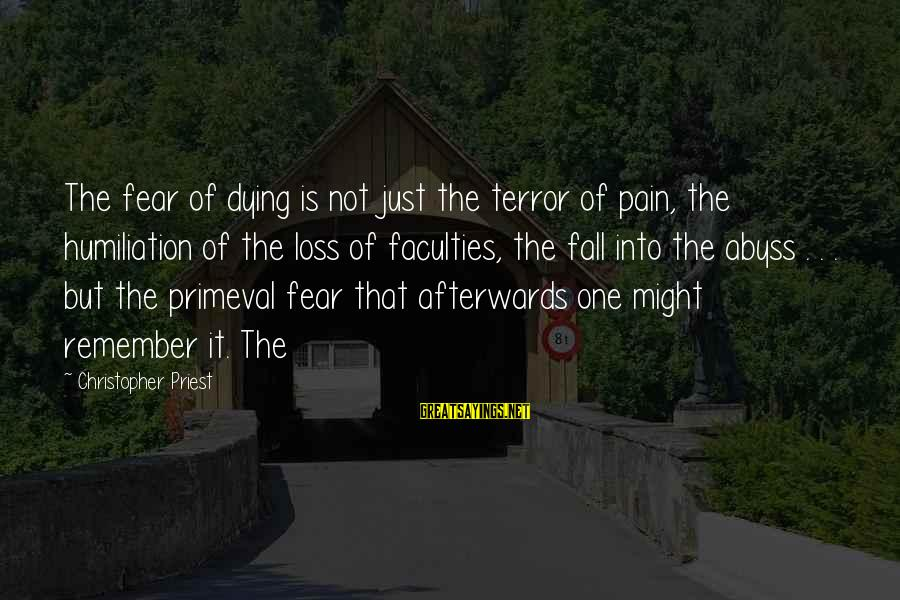Christopher Priest Sayings By Christopher Priest: The fear of dying is not just the terror of pain, the humiliation of the
