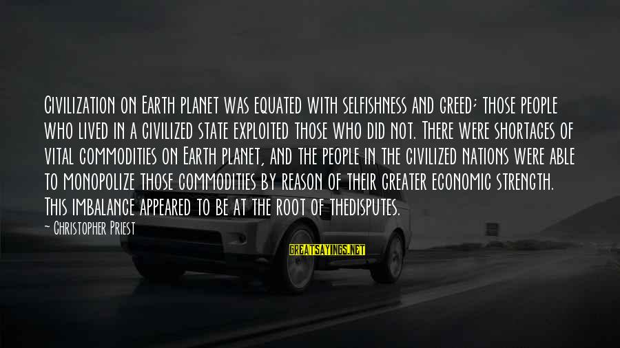 Christopher Priest Sayings By Christopher Priest: Civilization on Earth planet was equated with selfishness and greed; those people who lived in