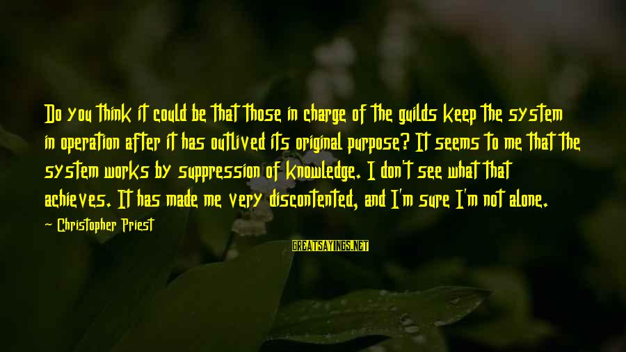 Christopher Priest Sayings By Christopher Priest: Do you think it could be that those in charge of the guilds keep the