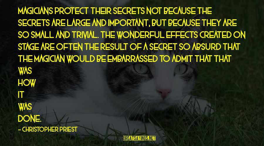 Christopher Priest Sayings By Christopher Priest: Magicians protect their secrets not because the secrets are large and important, but because they