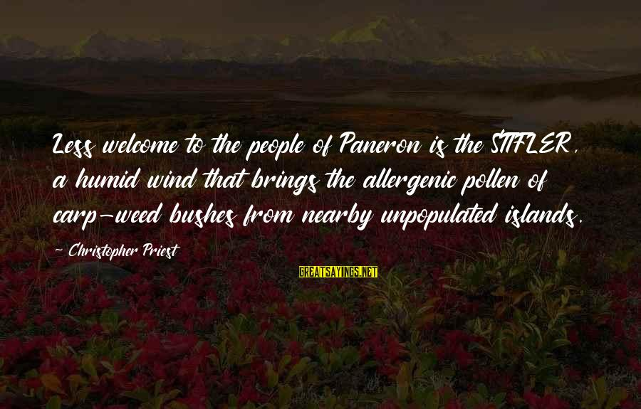 Christopher Priest Sayings By Christopher Priest: Less welcome to the people of Paneron is the STIFLER, a humid wind that brings